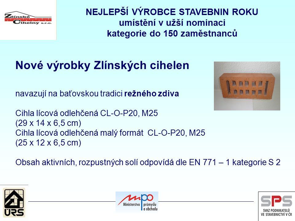 NEJLEPŠÍ VÝROBCE STAVEBNIN ROKU umístění v užší nominaci kategorie do 150 zaměstnanců Nové výrobky Zlínských cihelen navazují na baťovskou tradici režného zdiva Cihla lícová odlehčená CL-O-P20, M25 (29 x 14 x 6,5 cm) Cihla lícová odlehčená malý formát CL-O-P20, M25 (25 x 12 x 6,5 cm) Obsah aktivních, rozpustných solí odpovídá dle EN 771 – 1 kategorie S 2