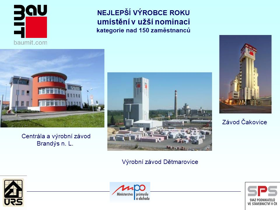 NEJLEPŠÍ VÝROBCE ROKU umístění v užší nominaci kategorie nad 150 zaměstnanců Výrobní závod Dětmarovice Centrála a výrobní závod Brandýs n.
