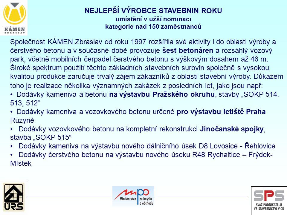NEJLEPŠÍ VÝROBCE STAVEBNIN ROKU umístění v užší nominaci kategorie nad 150 zaměstnanců Společnost KÁMEN Zbraslav od roku 1997 rozšířila své aktivity i