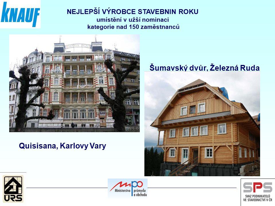 NEJLEPŠÍ VÝROBCE STAVEBNIN ROKU umístění v užší nominaci kategorie nad 150 zaměstnanců Šumavský dvůr, Železná Ruda Quisisana, Karlovy Vary