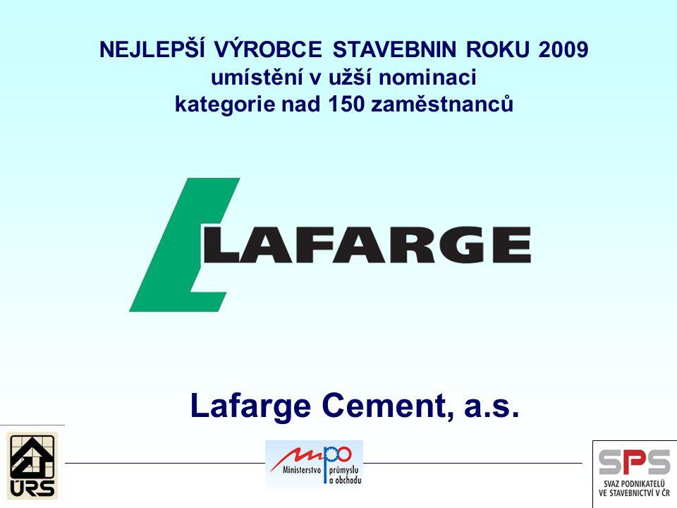 NEJLEPŠÍ VÝROBCE STAVEBNIN ROKU 2009 umístění v užší nominaci kategorie nad 150 zaměstnanců Lafarge Cement, a.s.