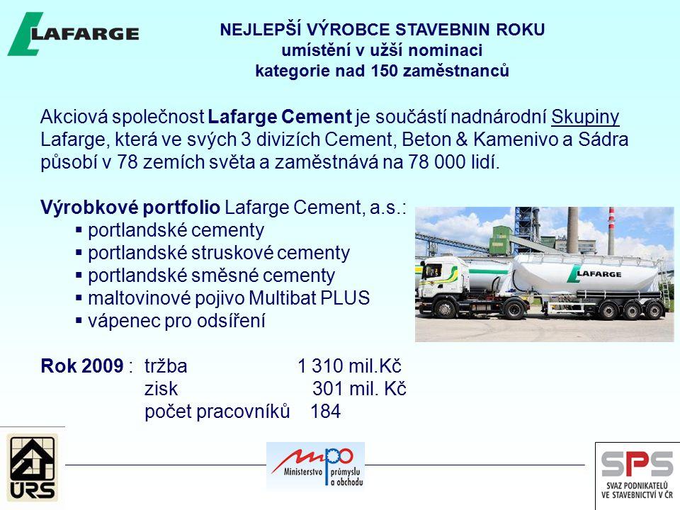 Akciová společnost Lafarge Cement je součástí nadnárodní Skupiny Lafarge, která ve svých 3 divizích Cement, Beton & Kamenivo a Sádra působí v 78 zemích světa a zaměstnává na 78 000 lidí.