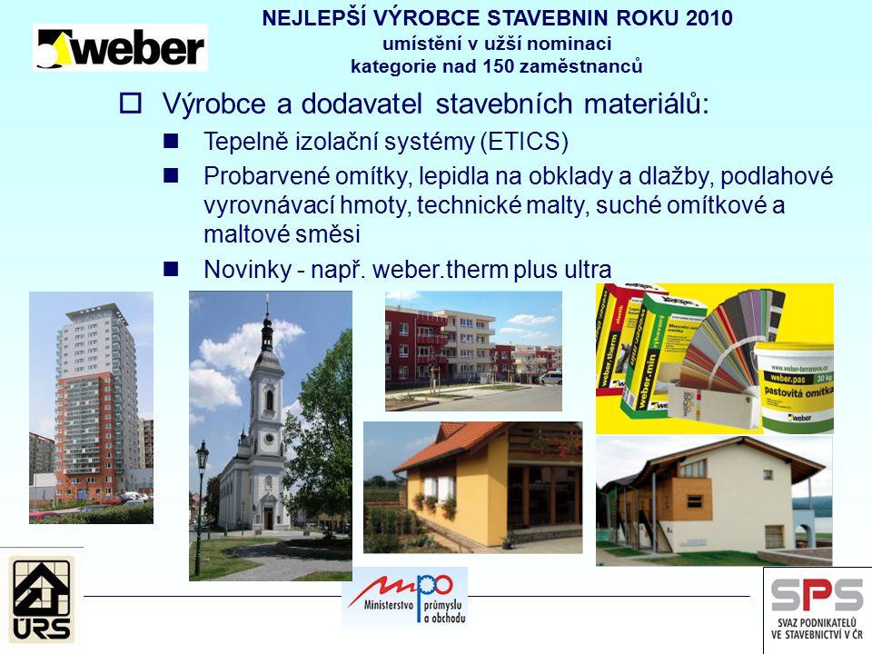 NEJLEPŠÍ VÝROBCE STAVEBNIN ROKU 2010 umístění v užší nominaci kategorie nad 150 zaměstnanců  Výrobce a dodavatel stavebních materiálů: Tepelně izolač