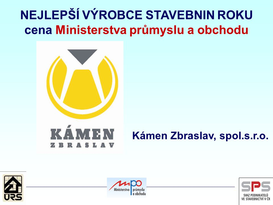 NEJLEPŠÍ VÝROBCE STAVEBNIN ROKU cena Ministerstva průmyslu a obchodu Kámen Zbraslav, spol.s.r.o.