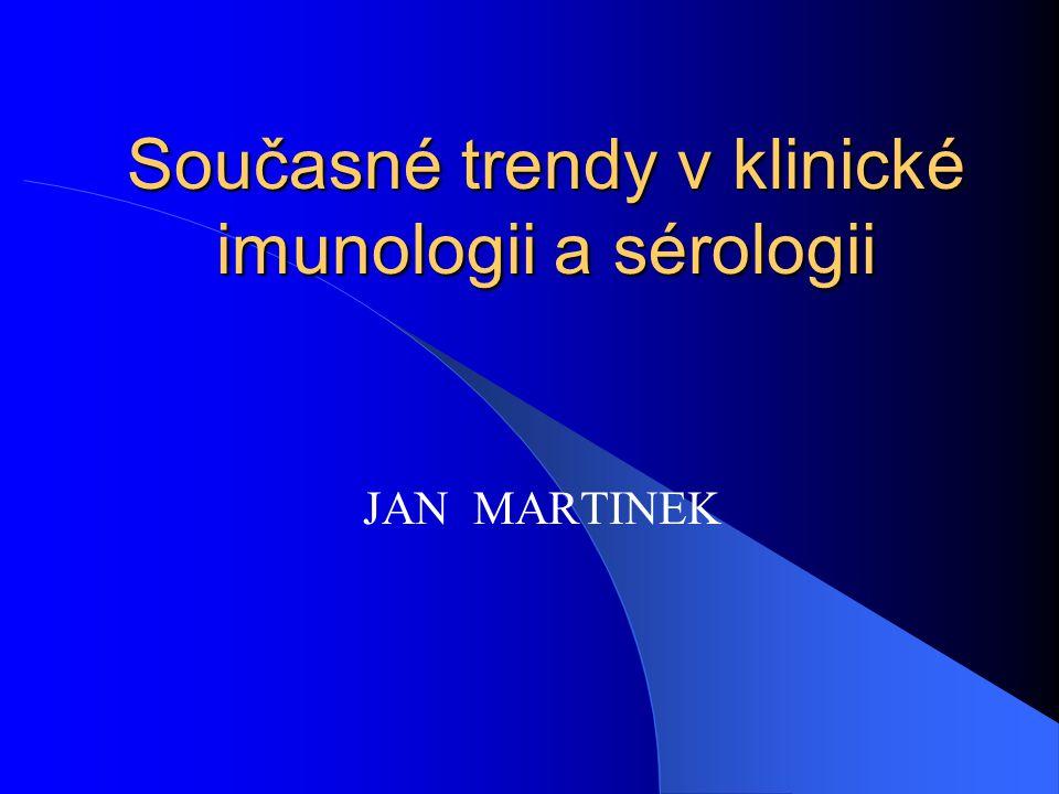 Současné trendy v klinické imunologii a sérologii JAN MARTINEK