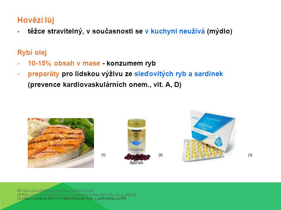Hovězí lůj -těžce stravitelný, v současnosti se v kuchyni neužívá (mýdlo) Rybí olej -10-15% obsah v mase - konzumem ryb -preparáty pro lidskou výživu