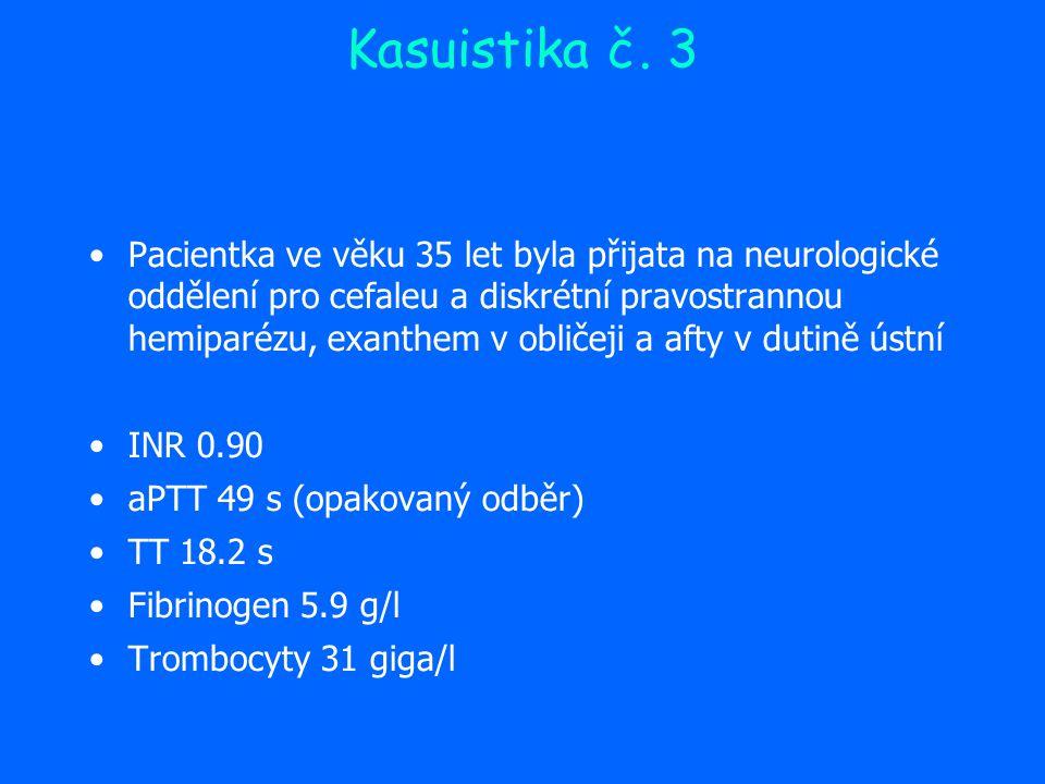 Kasuistika č. 3 Pacientka ve věku 35 let byla přijata na neurologické oddělení pro cefaleu a diskrétní pravostrannou hemiparézu, exanthem v obličeji a