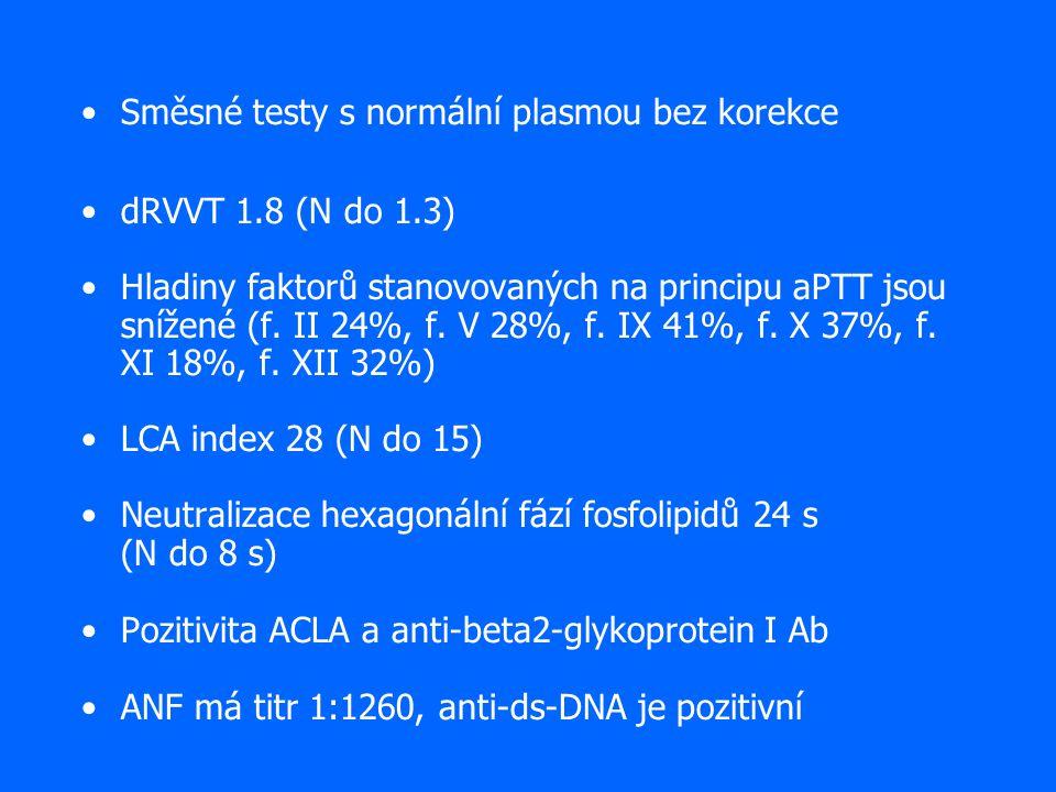 Směsné testy s normální plasmou bez korekce dRVVT 1.8 (N do 1.3) Hladiny faktorů stanovovaných na principu aPTT jsou snížené (f. II 24%, f. V 28%, f.