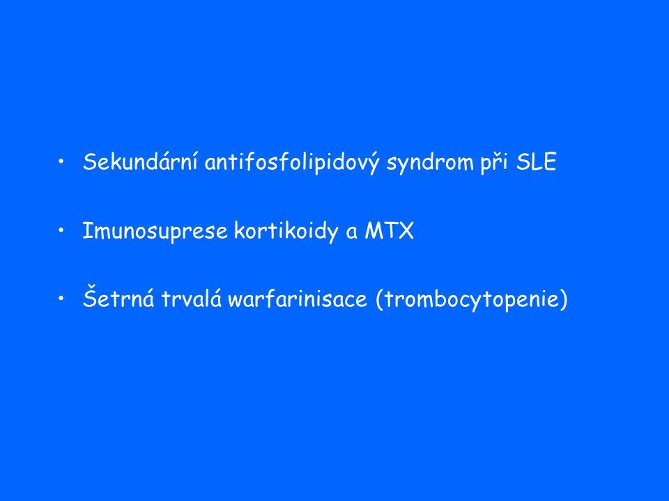 Sekundární antifosfolipidový syndrom při SLE Imunosuprese kortikoidy a MTX Šetrná trvalá warfarinisace (trombocytopenie)