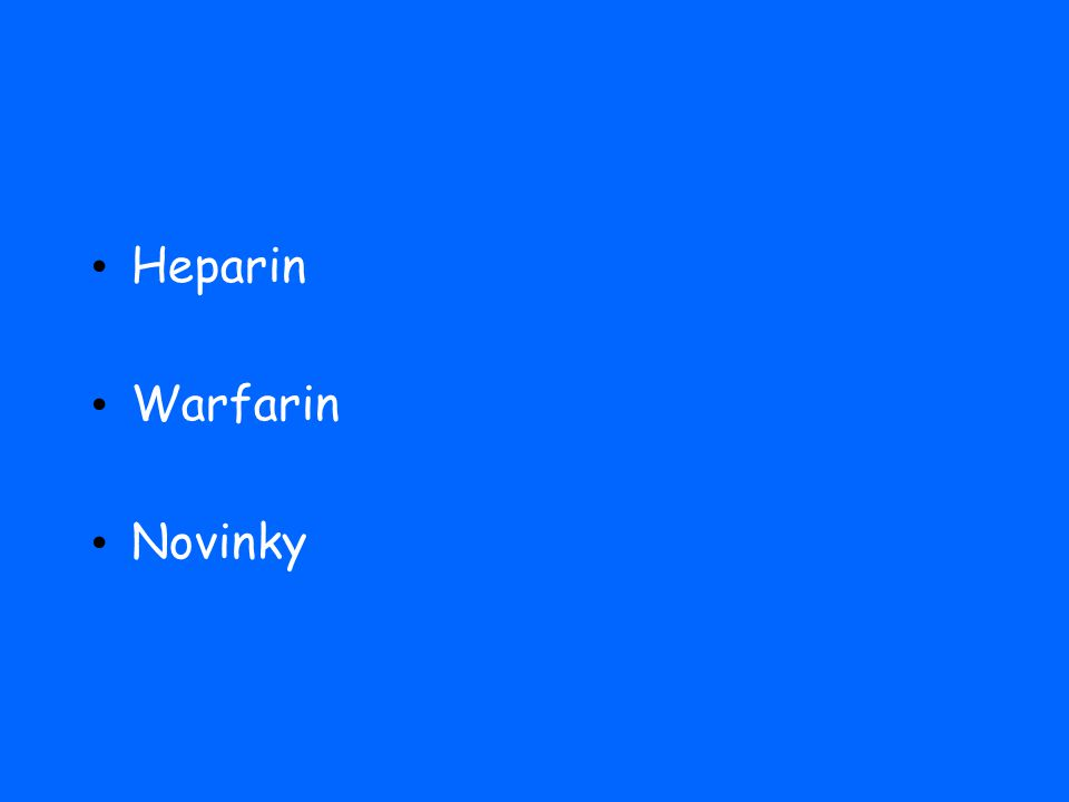Heparin Nefrakcionovaný (UFH) a frakcionovaný (nízkomolekulární – LMWH) LMWH jsou minimálně stejně účinné a bezpečnější (méně krvácivých projevů a HIT), dávkují se dle hmotnosti pacienta a mají pohodlnou subkutánní aplikaci s možností domácí léčby Monitorace cílových hodnot (účinek): - UFH – aPTT (2-3-násobek) či hladina - LMWH - hladina anti-Xa - využíváme zejm.