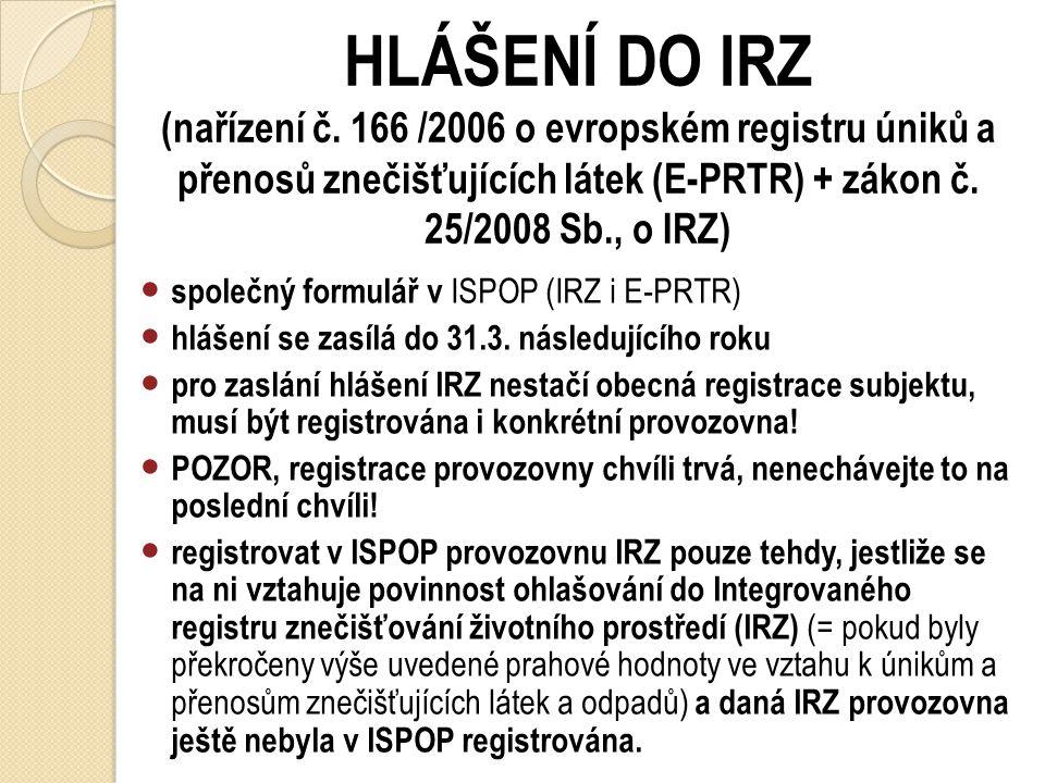 HLÁŠENÍ DO IRZ (nařízení č. 166 /2006 o evropském registru úniků a přenosů znečišťujících látek (E-PRTR) + zákon č. 25/2008 Sb., o IRZ) Ohlašují se: ú