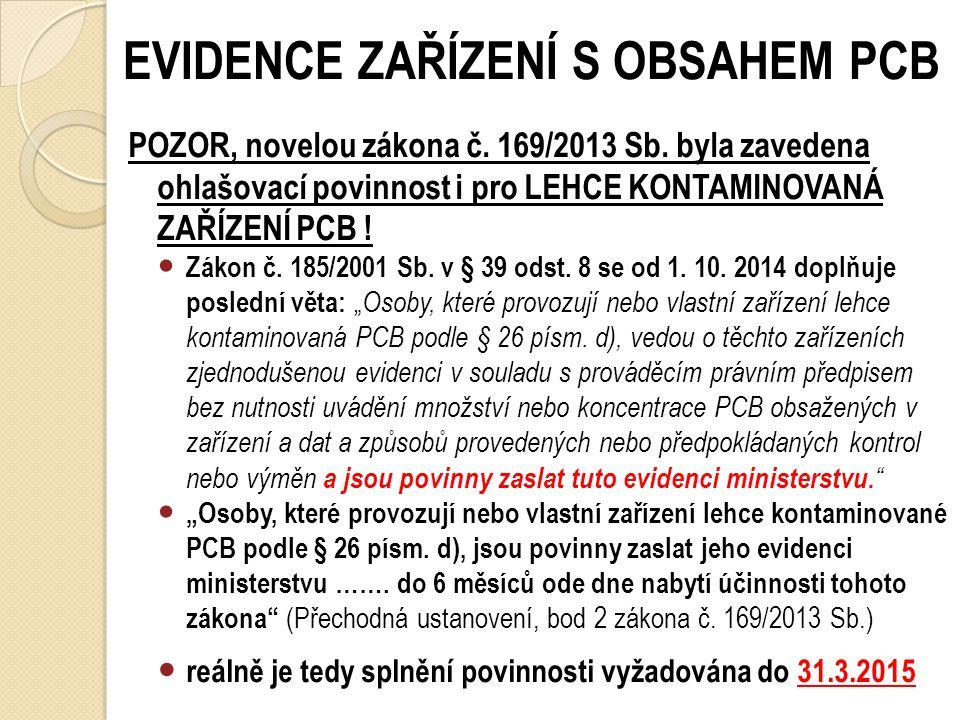 EVIDENCE ZAŘÍZENÍ S OBSAHEM PCB zařízení s PCB: obsah PCB > 50 mg/kg lehce kontaminovaná zařízení (LKZ): obsah PCB 50 – 500 mg/kg evidenci podléhala z