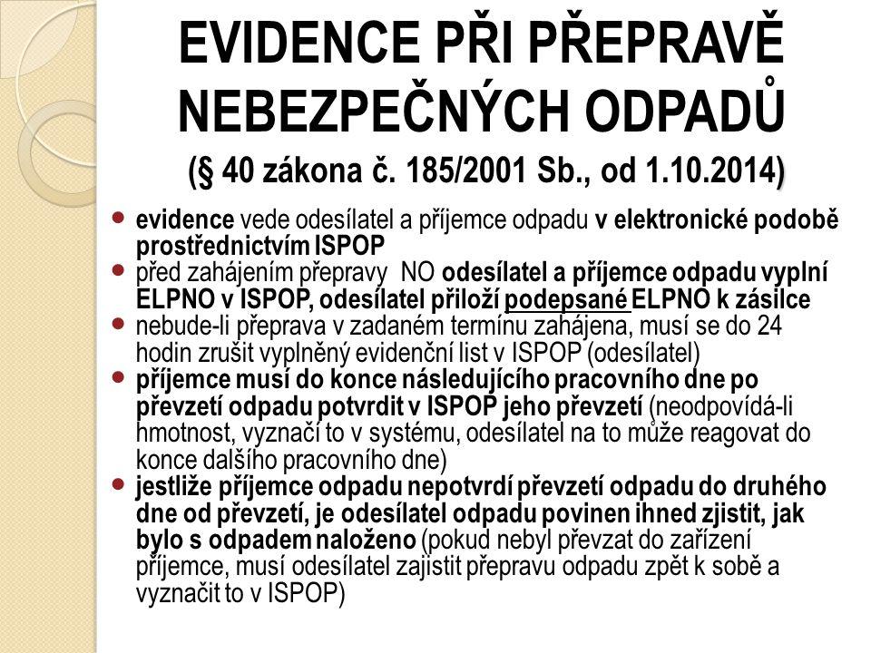 stav) EVIDENCE PŘI PŘEPRAVĚ NEBEZPEČNÝCH ODPADŮ (§ 40 zákona č. 185/2001 Sb., aktuální stav) evidenci vede odesílatel a příjemce odpadu prostřednictví