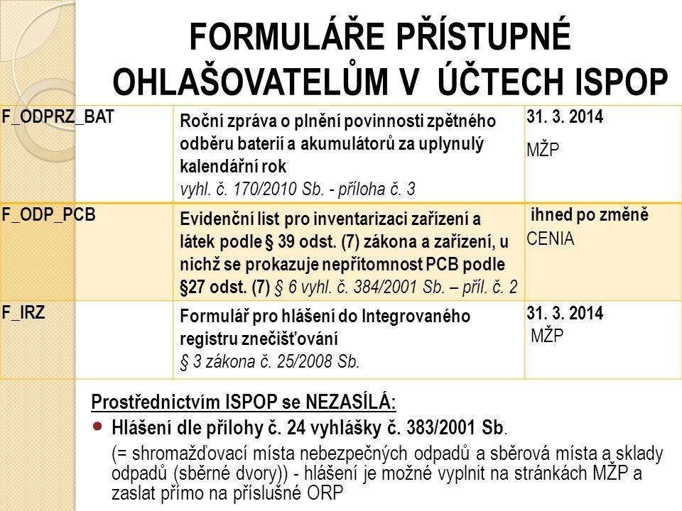 FORMULÁŘE PŘÍSTUPNÉ OHLAŠOVATELŮM V ÚČTECH ISPOP F_ODP_ZAR Zařízení na využívání a odstraňování odpadů § 23 odst. (1) vyhl. č. 383/2001 Sb. - příloha