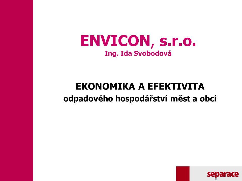 ENVICON, s.r.o. Ing. Ida Svobodová EKONOMIKA A EFEKTIVITA odpadového hospodářství měst a obcí