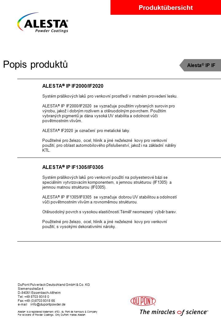 Produktübersicht DuPont Pulverlack Deutschland GmbH & Co. KG Siemensstraße 4 D-84051 Essenbach-Altheim Tel: +49 8703 9318 0 Fax +49 (0)8703 9318 65 e-