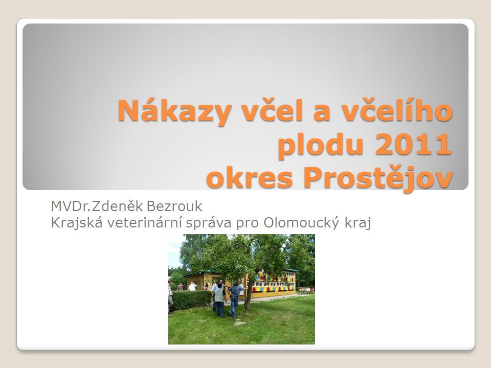 Nákazy včel a včelího plodu 2011 okres Prostějov MVDr.Zdeněk Bezrouk Krajská veterinární správa pro Olomoucký kraj