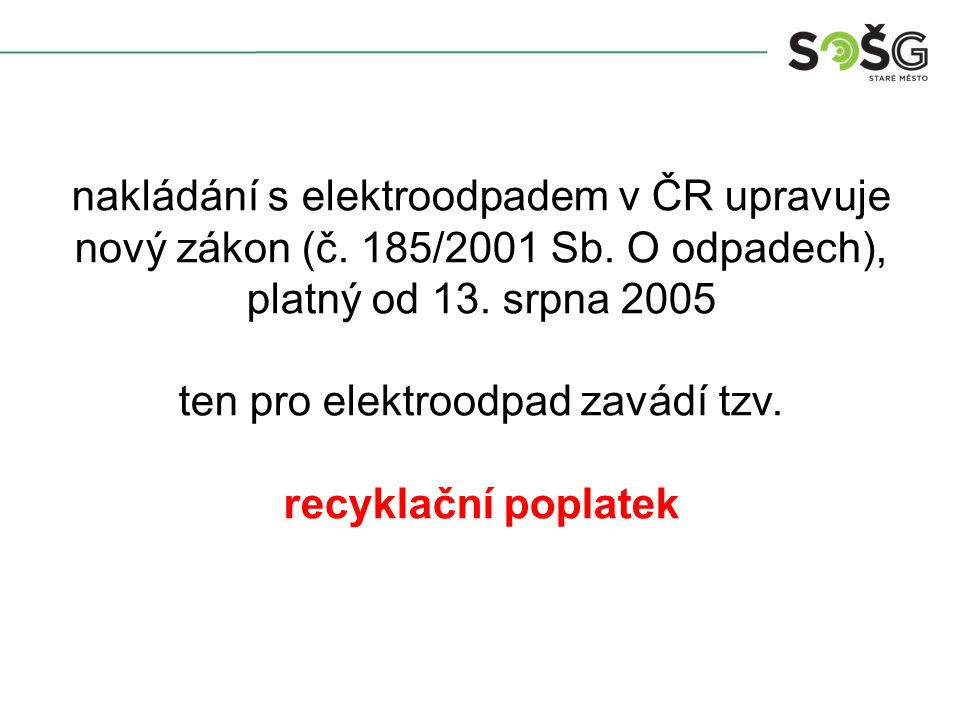 nakládání s elektroodpadem v ČR upravuje nový zákon (č. 185/2001 Sb. O odpadech), platný od 13. srpna 2005 ten pro elektroodpad zavádí tzv. recyklační