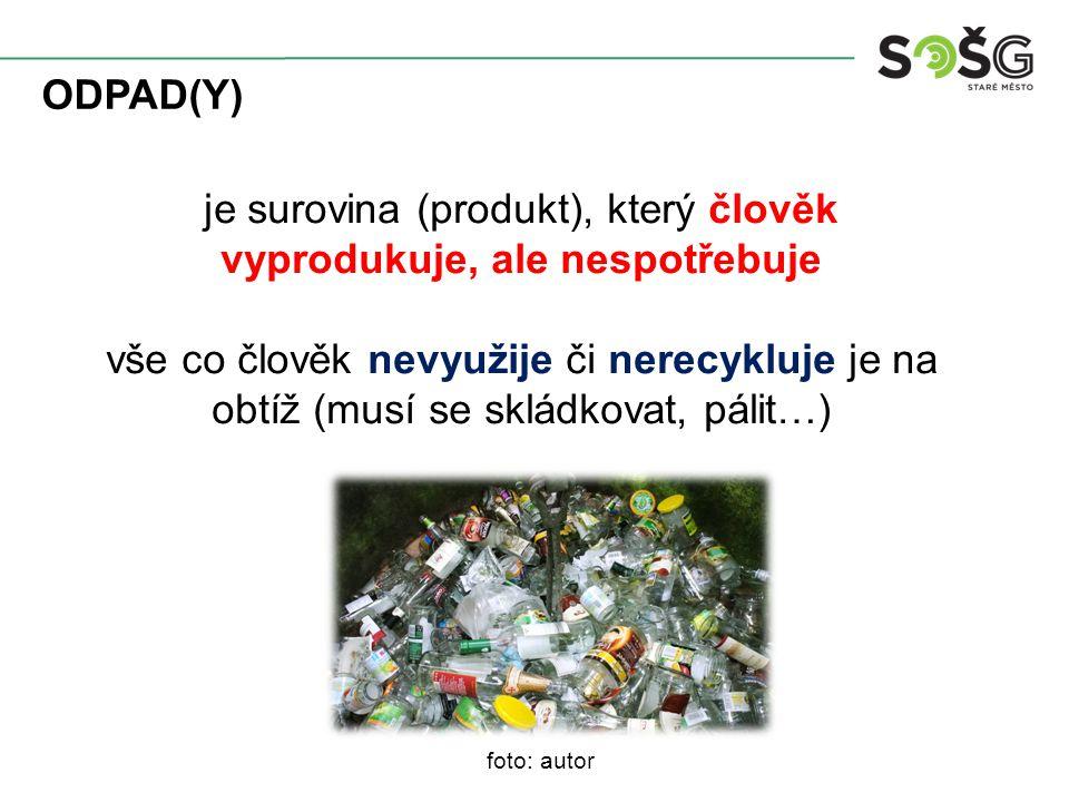 ODPAD(Y) je surovina (produkt), který člověk vyprodukuje, ale nespotřebuje vše co člověk nevyužije či nerecykluje je na obtíž (musí se skládkovat, pálit…) foto: autor
