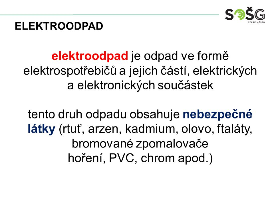 ELEKTROODPAD elektroodpad je odpad ve formě elektrospotřebičů a jejich částí, elektrických a elektronických součástek tento druh odpadu obsahuje nebez