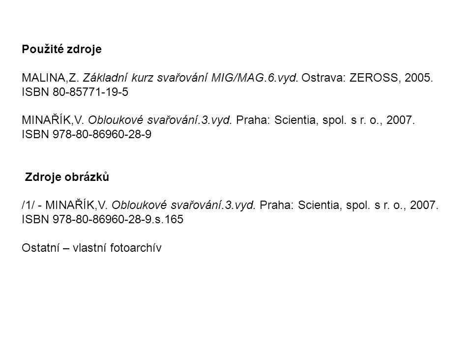 Použité zdroje MALINA,Z. Základní kurz svařování MIG/MAG.6.vyd. Ostrava: ZEROSS, 2005. ISBN 80-85771-19-5 MINAŘÍK,V. Obloukové svařování.3.vyd. Praha: