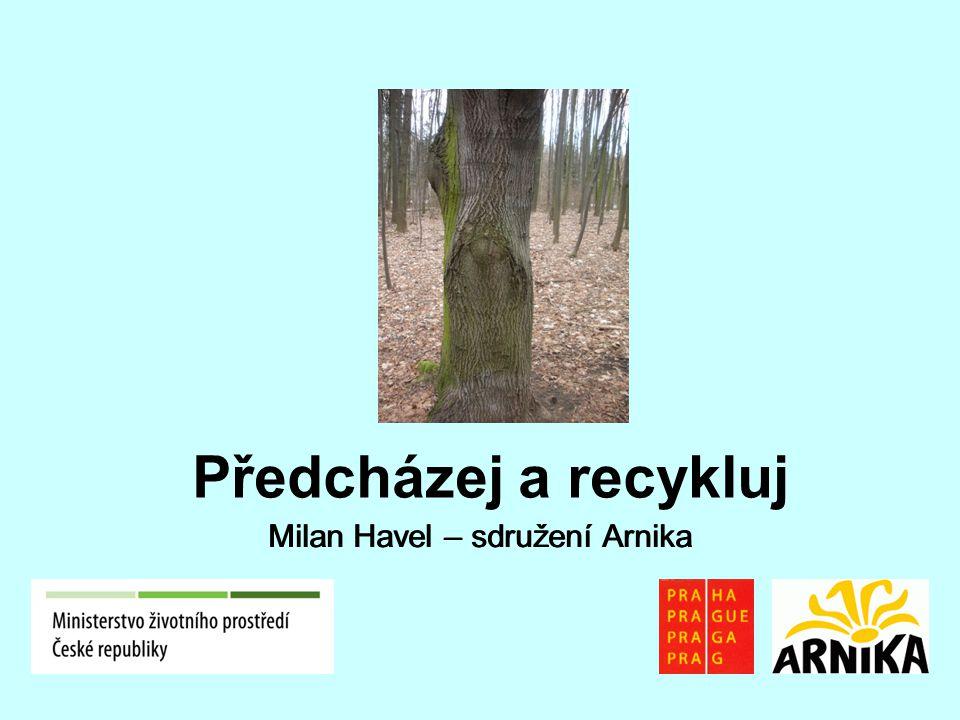 Milan Havel – sdružení Arnika Předcházej a recykluj Milan Havel – sdružení Arnika