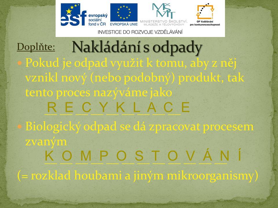 Doplňte: Pokud je odpad využit k tomu, aby z něj vznikl nový (nebo podobný) produkt, tak tento proces nazýváme jako __ __ __ __ __ __ __ __ __ Biologi