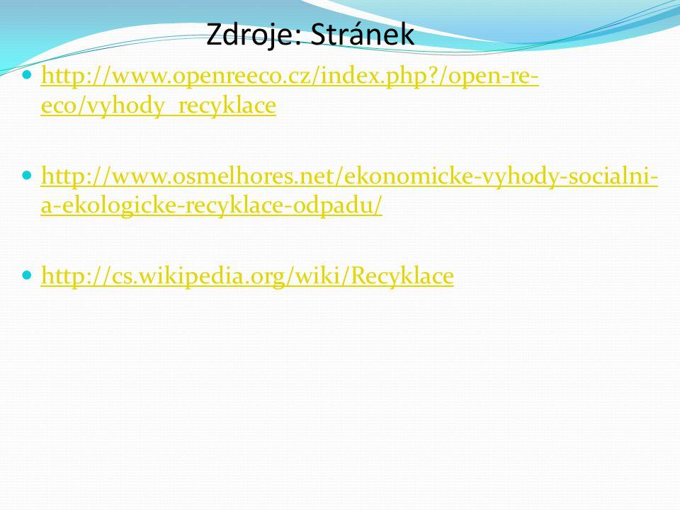 Zdroje: Stránek http://www.openreeco.cz/index.php?/open-re- eco/vyhody_recyklace http://www.openreeco.cz/index.php?/open-re- eco/vyhody_recyklace http
