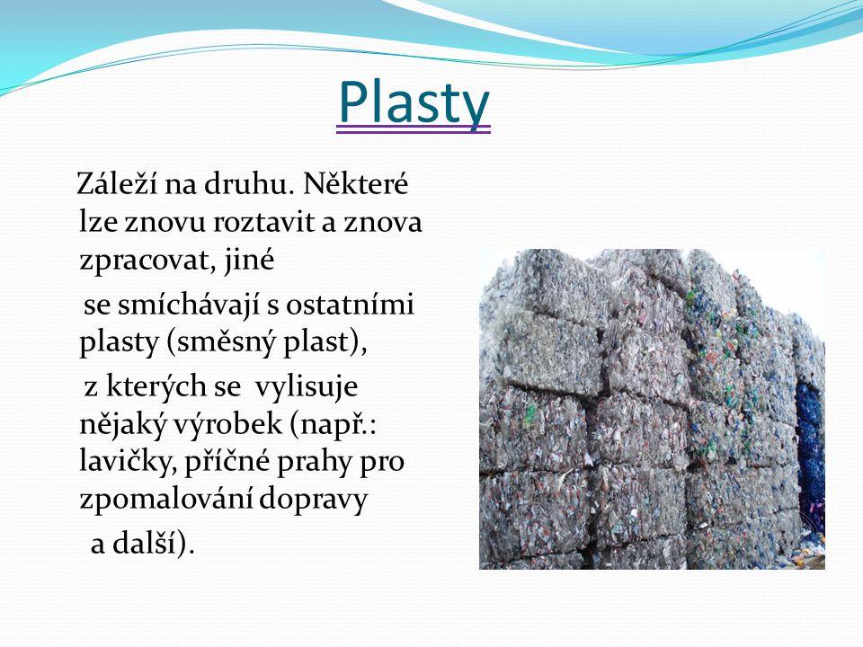 Plasty Záleží na druhu. Některé lze znovu roztavit a znova zpracovat, jiné se smíchávají s ostatními plasty (směsný plast), z kterých se vylisuje něja