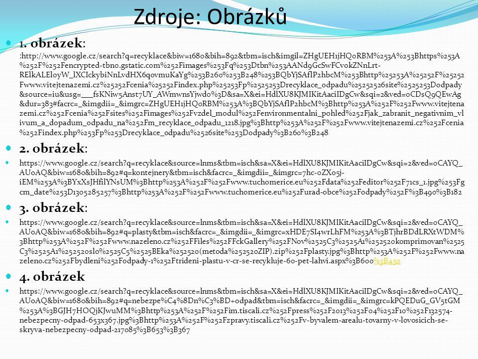 Zdroje: Obrázků 1. obrázek: :http://www.google.cz/search?q=recyklace&biw=1680&bih=892&tbm=isch&imgil=ZHgUEH1jHQ0RBM%253A%253Bhttps%253A %252F%252Fencr