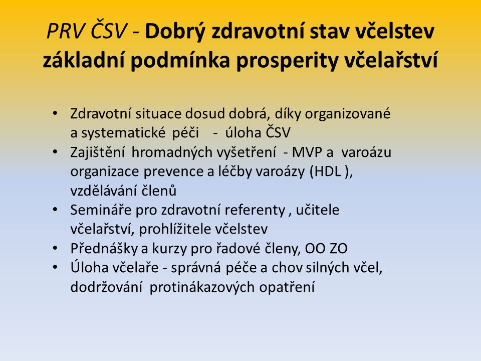 PRV ČSV - Dobrý zdravotní stav včelstev základní podmínka prosperity včelařství Zdravotní situace dosud dobrá, díky organizované a systematické péči -