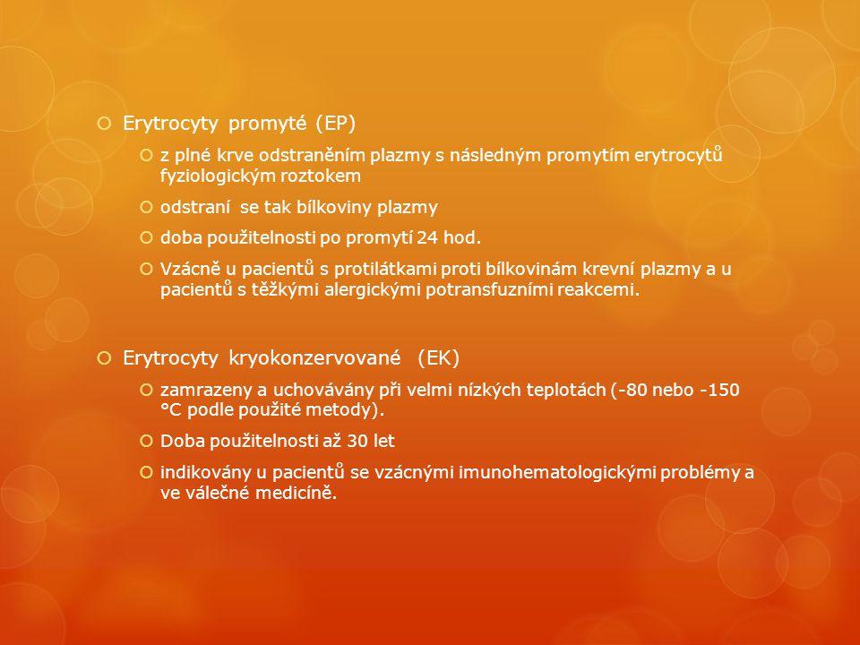  Erytrocyty promyté (EP)  z plné krve odstraněním plazmy s následným promytím erytrocytů fyziologickým roztokem  odstraní se tak bílkoviny plazmy  doba použitelnosti po promytí 24 hod.