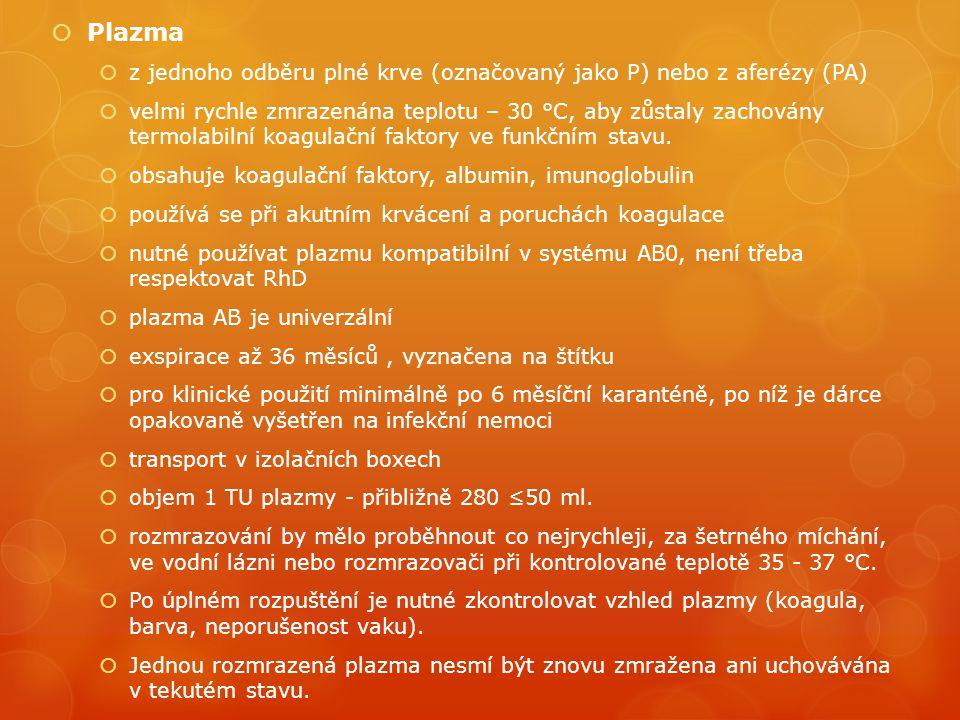  Plazma  z jednoho odběru plné krve (označovaný jako P) nebo z aferézy (PA)  velmi rychle zmrazenána teplotu – 30 °C, aby zůstaly zachovány termolabilní koagulační faktory ve funkčním stavu.