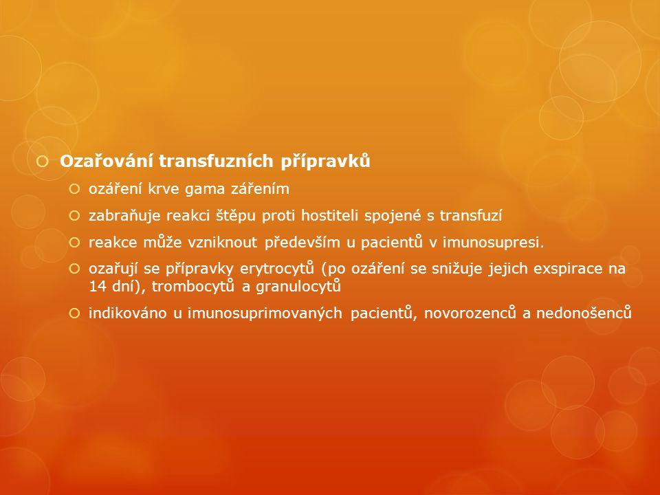  Ozařování transfuzních přípravků  ozáření krve gama zářením  zabraňuje reakci štěpu proti hostiteli spojené s transfuzí  reakce může vzniknout především u pacientů v imunosupresi.
