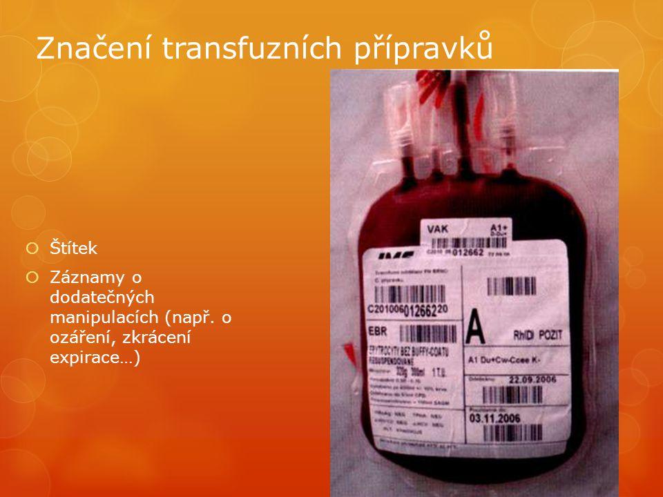 Značení transfuzních přípravků  Štítek  Záznamy o dodatečných manipulacích (např.