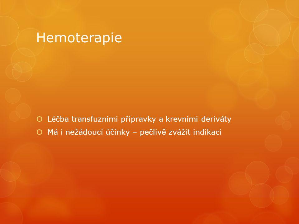 Hemoterapie  Léčba transfuzními přípravky a krevními deriváty  Má i nežádoucí účinky – pečlivě zvážit indikaci