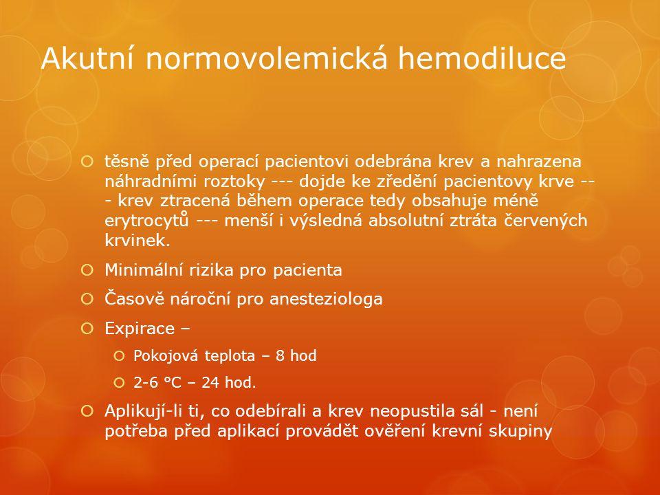 Akutní normovolemická hemodiluce  těsně před operací pacientovi odebrána krev a nahrazena náhradními roztoky --- dojde ke zředění pacientovy krve -- - krev ztracená během operace tedy obsahuje méně erytrocytů --- menší i výsledná absolutní ztráta červených krvinek.