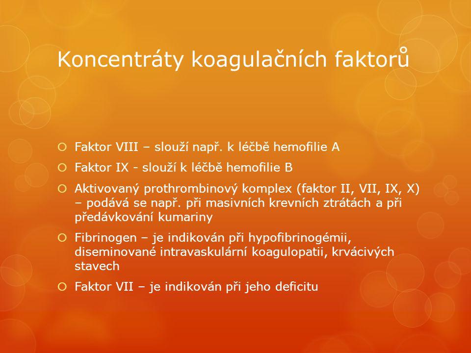 Koncentráty koagulačních faktorů  Faktor VIII – slouží např.