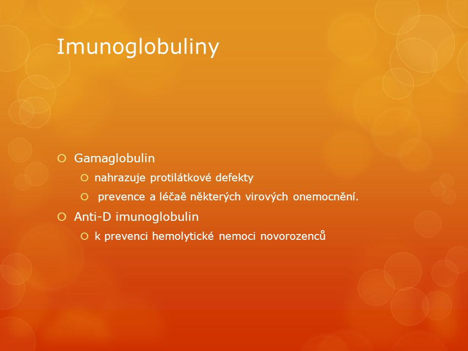 Imunoglobuliny  Gamaglobulin  nahrazuje protilátkové defekty  prevence a léčaě některých virových onemocnění.