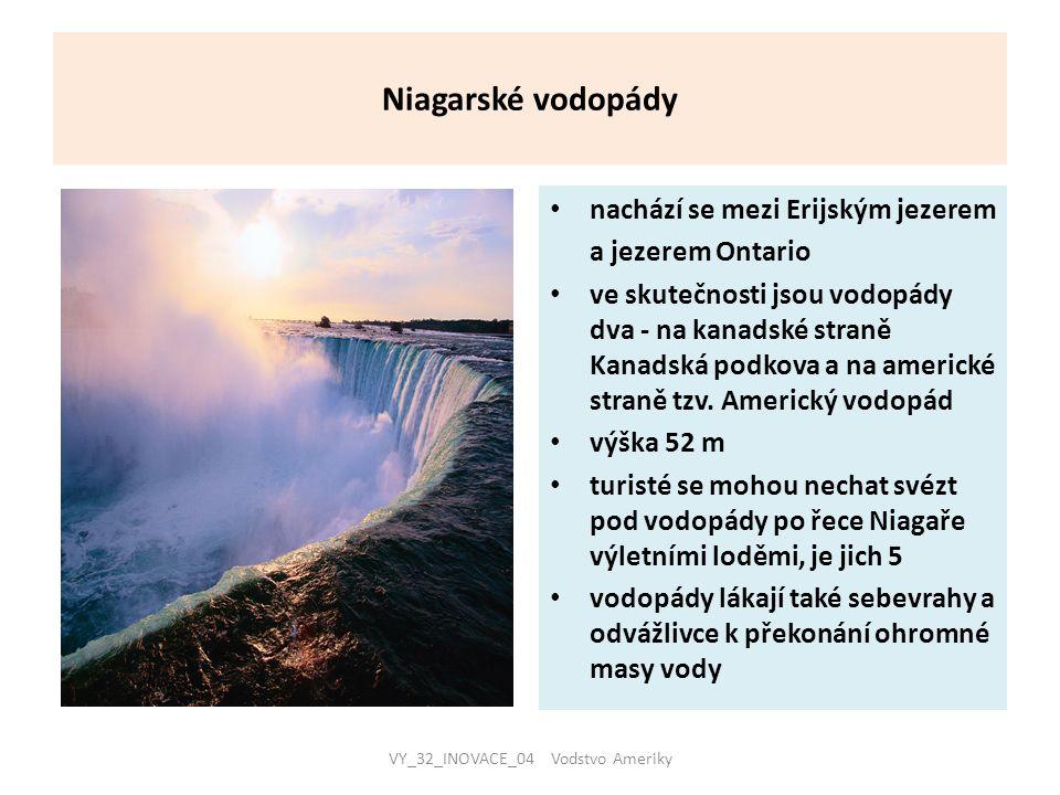 Niagarské vodopády nachází se mezi Erijským jezerem a jezerem Ontario ve skutečnosti jsou vodopády dva - na kanadské straně Kanadská podkova a na americké straně tzv.