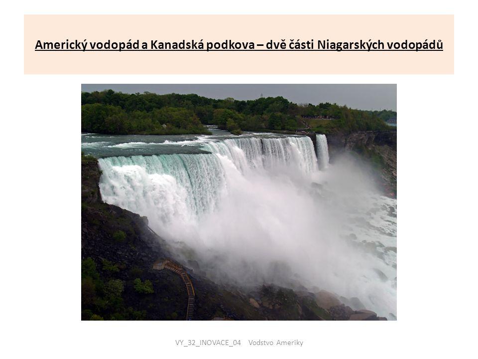 Americký vodopád a Kanadská podkova – dvě části Niagarských vodopádů VY_32_INOVACE_04 Vodstvo Ameriky
