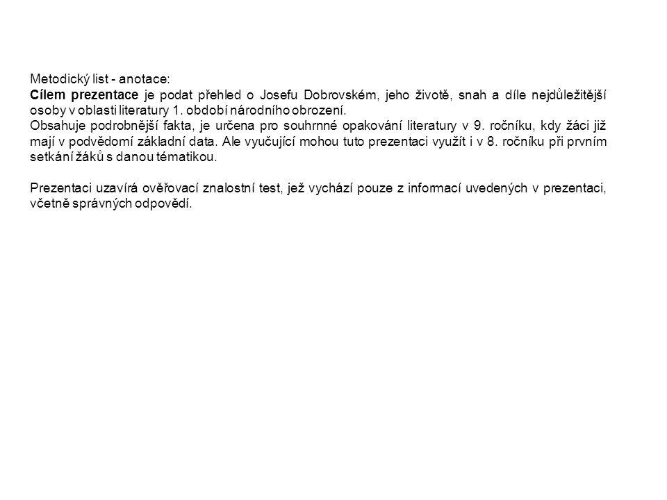 Metodický list - anotace: Cílem prezentace je podat přehled o Josefu Dobrovském, jeho životě, snah a díle nejdůležitější osoby v oblasti literatury 1.