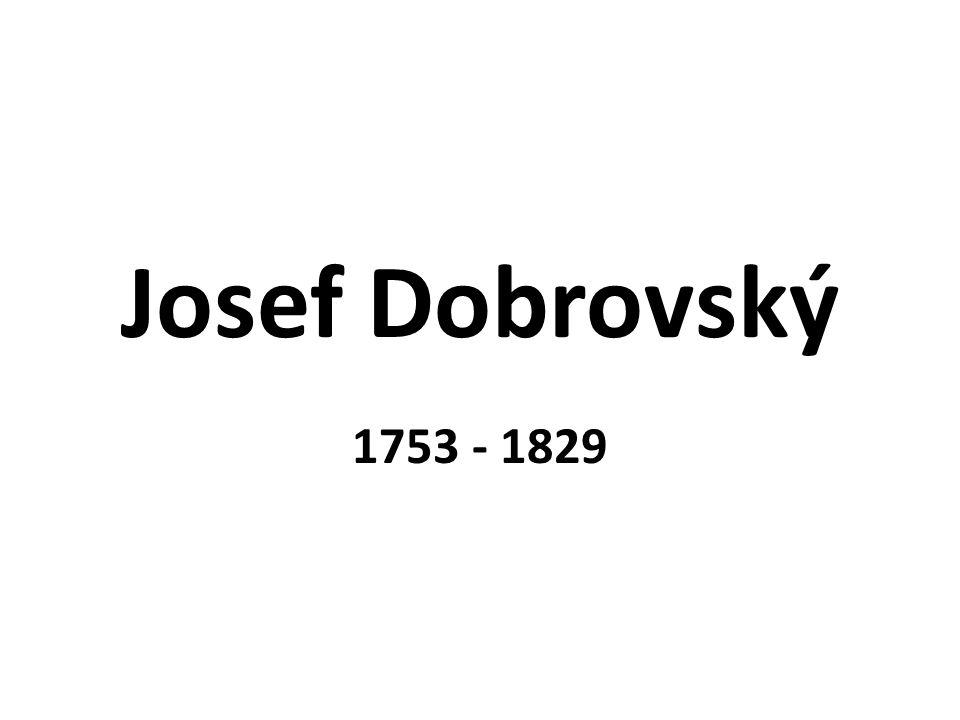 Josef Dobrovský 1753 - 1829