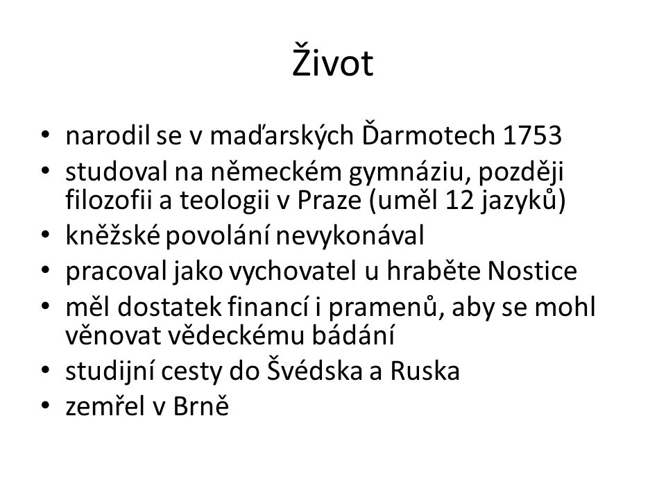 Život narodil se v maďarských Ďarmotech 1753 studoval na německém gymnáziu, později filozofii a teologii v Praze (uměl 12 jazyků) kněžské povolání nev