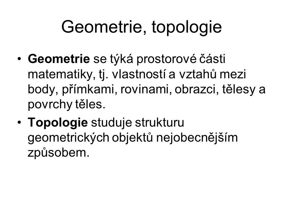 Geometrie Geometrie je jedna z matematických věd, která se původně zabývala vlastnostmi (tvar a velikost) a vzájemnými vztahy mezi geometrickými útvary (prostorových těles, ploch, bodů, přímek a rovin).