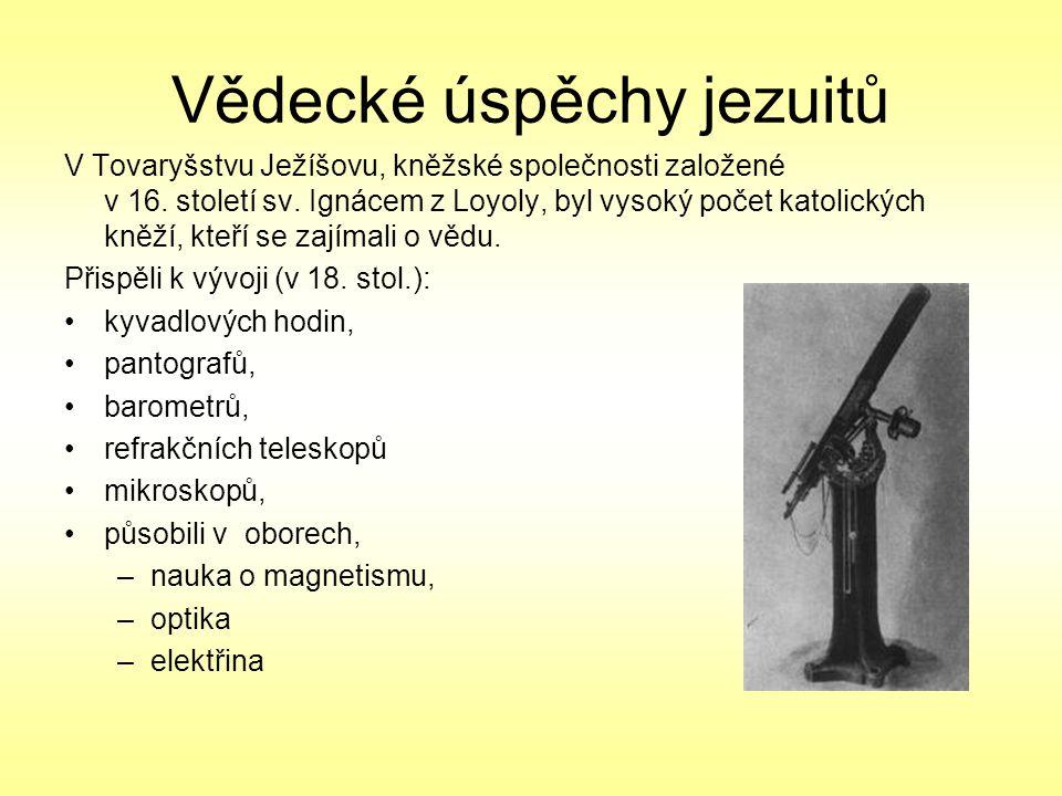 Vědecké úspěchy jezuitů V Tovaryšstvu Ježíšovu, kněžské společnosti založené v 16. století sv. Ignácem z Loyoly, byl vysoký počet katolických kněží, k