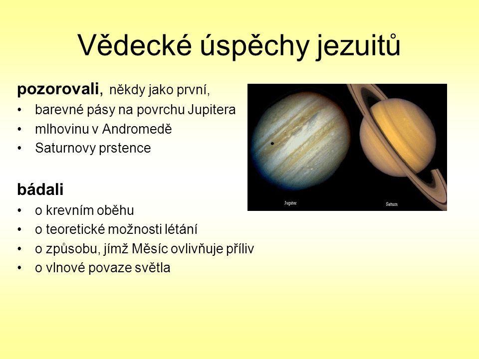Vědecké úspěchy jezuitů pozorovali, někdy jako první, barevné pásy na povrchu Jupitera mlhovinu v Andromedě Saturnovy prstence bádali o krevním oběhu