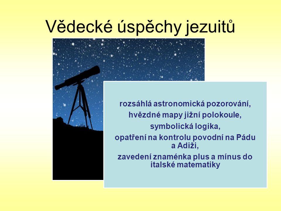 Vědecké úspěchy jezuitů rozsáhlá astronomická pozorování, hvězdné mapy jižní polokoule, symbolická logika, opatření na kontrolu povodní na Pádu a Adiž
