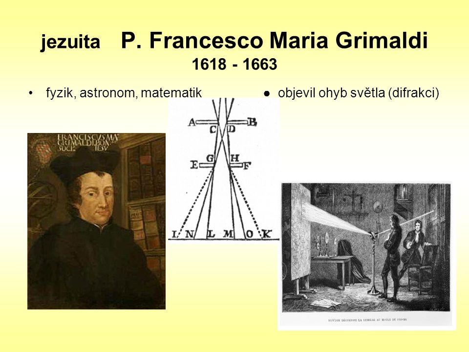 jezuita P. Francesco Maria Grimaldi 1618 - 1663 fyzik, astronom, matematik● objevil ohyb světla (difrakci)