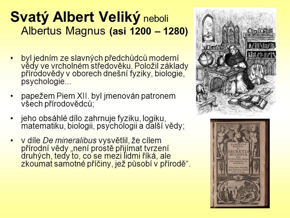 Svatý Albert Veliký neboli Albertus Magnus (asi 1200 – 1280) byl jedním ze slavných předchůdců moderní vědy ve vrcholném středověku. Položil základy p